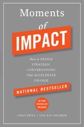 Moments of Impact - How to Design Strategic Conversations That Accelerate Change ebook by Chris Ertel,Lisa Kay Solomon