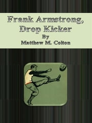 Frank Armstrong, Drop Kicker ebook by Matthew M. Colton