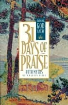 Thirty-One Days of Praise - Enjoying God Anew ebook by Ruth Myers, Warren Myers