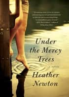 Under the Mercy Trees ebook by Heather Newton