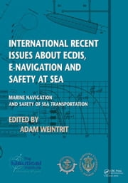 International Recent Issues about ECDIS, e-Navigation and Safety at Sea: Marine Navigation and Safety of Sea Transportation ebook by Weintrit, Adam
