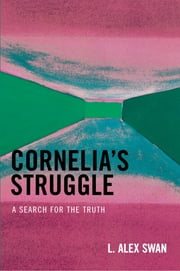 Cornelia's Struggle - A Search for the Truth ebook by Alex L. Swan