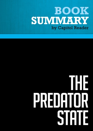 Summary of The Predator State: How Conservatives Abandoned the Free Market and Why Liberals Shoud Too - James K. Galbraith eBook by Capitol Reader