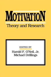 Motivation: Theory and Research ebook by Harold F. O'Neil, Jr.,Michael Drillings,Harold F. O'Neil