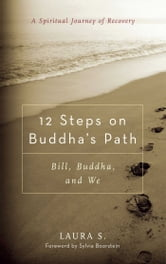 12 Steps on Buddha's Path - Bill, Buddha, and We ebook by Laura S.