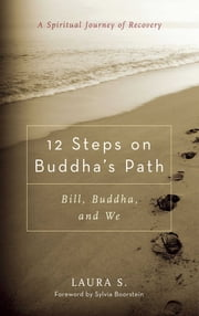 12 Steps on Buddha's Path - Bill, Buddha, and We ebook by Laura S., Sylvia Boorstein