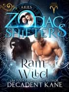 Ram Wild - Aries Cursed, #2 ebook by Decadent Kane, Zodiac Shifters