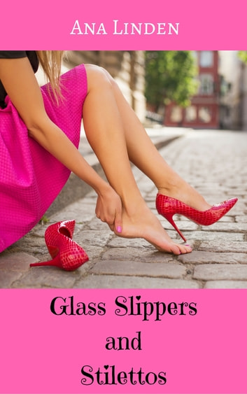 Glass Slippers and Stilettos ebook by Ana Linden