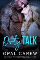Dirty Talk - A Poignant Erotic Romance ebook by Opal Carew