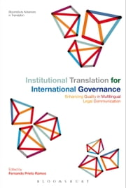 Institutional Translation for International Governance - Enhancing Quality in Multilingual Legal Communication ebook by Professor Fernando Prieto Ramos