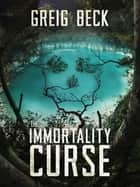 The Immortality Curse: A Matt Kearns Novel 3 ebook by Greig Beck