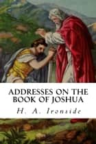Addresses on the Book of Joshua ebook by H. A. Ironside