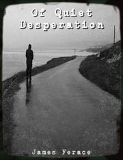 """Of Quiet Desperation"" ebook by James Ferace"