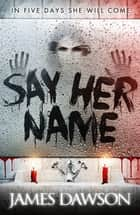 Say Her Name ebook by Juno Dawson