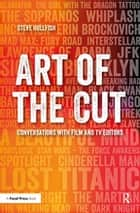 Art of the Cut - Conversations with Film and TV Editors ebook by Steve Hullfish