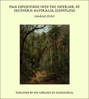Two Expeditions into the Interior of Southern Australia (Complete) ebook by Charles Sturt