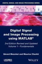 Digital Signal and Image Processing using MATLAB, Volume 1 - Fundamentals ebook by Gérard Blanchet, Maurice Charbit