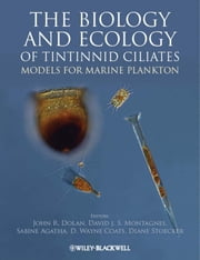 The Biology and Ecology of Tintinnid Ciliates - Models for Marine Plankton ebook by John R. Dolan,David J. S. Montagnes,Sabine Agatha,D. Wayne Coats,Diane K. Stoecker