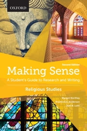 Making Sense in Religious Studies - A Student's Guide to Research and Writing ebook by Margot Northey, Bradford A. Anderson, Joel N. Lohr