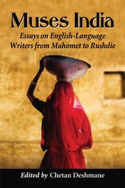Muses India - Essays on English-Language Writers from Mahomet to Rushdie ebook by Chetan Deshmane