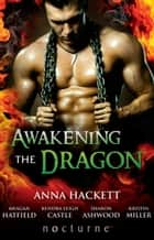 Awakening the Dragon: Savage Dragon / Dragon Warrior / Taming the Dragon / Lord Dragon's Conquest / Claimed by Desire (Mills & Boon Nocturne) ebook by Anna Hackett, Meagan Hatfield, Kendra Leigh Castle,...