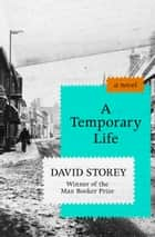 A Temporary Life - A Novel ebook by David Storey