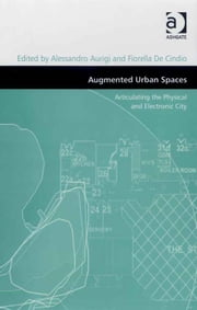 Augmented Urban Spaces - Articulating the Physical and Electronic City ebook by Dr Fiorella De Cindio,Dr Alessandro Aurigi