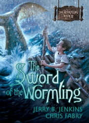The Sword of the Wormling ebook by Jerry B. Jenkins,Chris Fabry