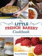The Little French Bakery Cookbook - Sweet & Savory Recipes and Tales from a Pastry Chef and Her Cooking School 電子書籍 by Susan Holding