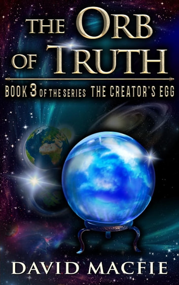The Orb of Truth - The Creator's Egg, #3 ebook by David Macfie