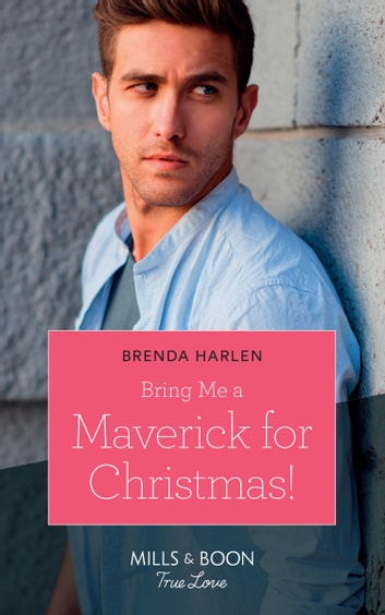 Bring Me A Maverick For Christmas! (Mills & Boon True Love) (Montana Mavericks: The Lonelyhearts Ranch, Book 6) 電子書 by Brenda Harlen
