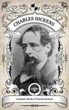 The Complete Works of Charles Dickens (Illustrated, Inline Footnotes) ebook by Charles Dickens