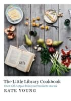 The Little Library Cookbook ebook by Kate Young