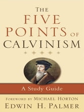 The Five Points of Calvinism - A Study Guide ebook by Edwin H. Palmer