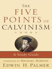 The Five Points of Calvinism - A Study Guide ebook by Edwin H. Palmer,Michael Horton