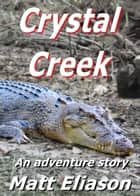 Crystal Creek: An Adventure Story ebook by Matt Eliason