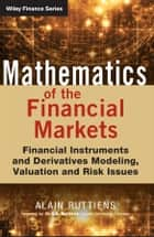 Mathematics of the Financial Markets - Financial Instruments and Derivatives Modelling, Valuation and Risk Issues ebook by Alain Ruttiens