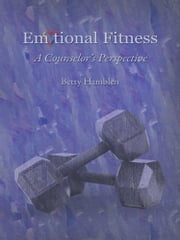Emotional Fitness - A Counselor's Perspective ebook by Betty Hamblen