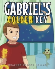 Gabriel's Golden Key ebook by Heather Spears Kallus