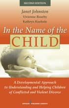 In the Name of the Child ebook by Dr. Janet Johnston, PhD,Dr. Vivienne Roseby, PhD,Dr. Kathryn Kuehnle, PhD