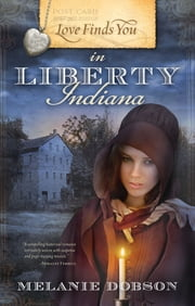 Love Finds You in Liberty, Indiana ebook by Melanie Dobson