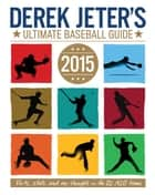 Derek Jeter's Ultimate Baseball Guide 2015 ebook by Larry Dobrow,Damien Jones