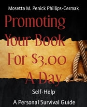 Promoting Your Book For $3.00 A Day - A Personal Survival Guide ebook by Mosetta M. Penick Phillips-Cermak