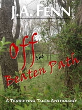 Off The Beaten Path - A Terrifying Tales Anthology ebook by J.A. Fenn,Judi Fennell