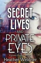Secret Lives and Private Eyes - A Delanie Fitzgerald Mystery ebook by Heather Weidner