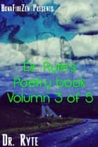 Dr. Ryte's Poetry Book Volumn 3 of 5 ebook by Dr. Ryte