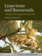 Lime-trees and Basswoods - A Biological Monograph of the Genus Tilia ebook by Donald Pigott