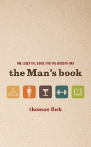 The Man's Book - The Essential Guide for the Modern Man ebook by Thomas Fink