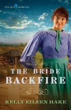 The Bride Backfire ebook by Kelly Eileen Hake