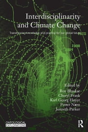 Interdisciplinarity and Climate Change - Transforming Knowledge and Practice for Our Global Future ebook by Roy Bhaskar,Cheryl Frank,Karl Georg Høyer,Petter Naess,Jenneth Parker